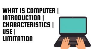 What is Computer | Introduction | Characteristics | Use | Limitation