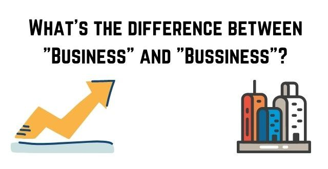 "What's the difference between ""Business"" and ""Bussiness""?"