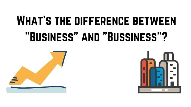 """What's the difference between """"Business"""" and """"Bussiness""""?"""