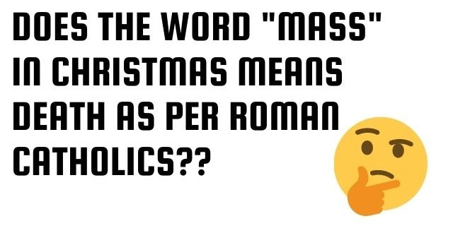 "Does the word ""mass"" in Christmas means death as per Roman Catholics?"