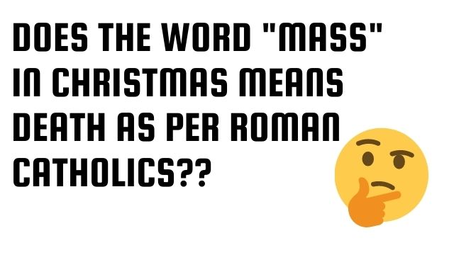 """Does the word """"mass"""" in Christmas means death as per Roman Catholics?"""