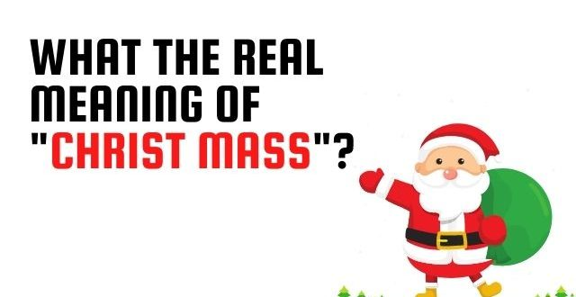 "What the real meaning of ""Christ mass"""
